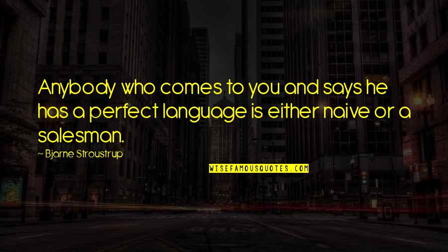 He Is Not Perfect Quotes By Bjarne Stroustrup: Anybody who comes to you and says he
