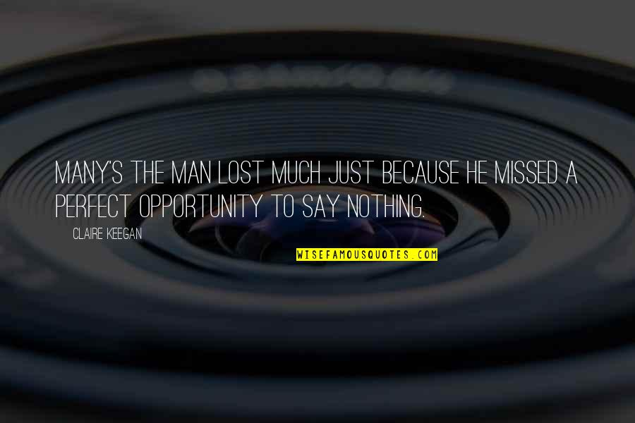 He Is Not Perfect Quotes By Claire Keegan: Many's the man lost much just because he