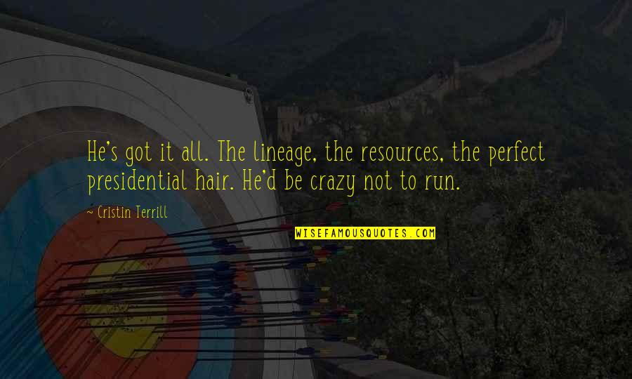 He Is Not Perfect Quotes By Cristin Terrill: He's got it all. The lineage, the resources,
