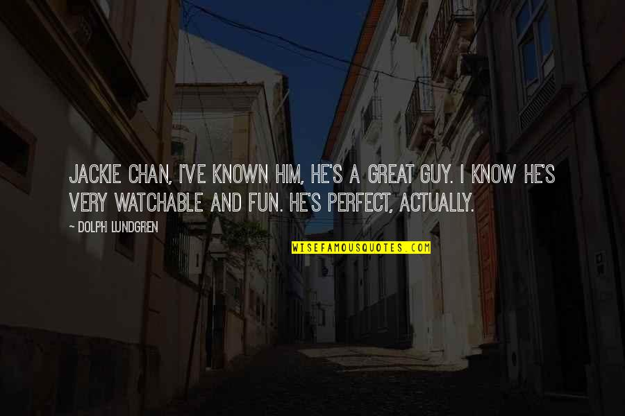 He Is Not Perfect Quotes By Dolph Lundgren: Jackie Chan, I've known him, he's a great
