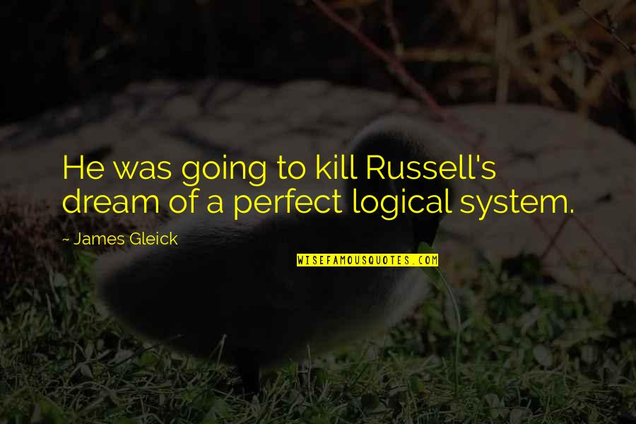 He Is Not Perfect Quotes By James Gleick: He was going to kill Russell's dream of