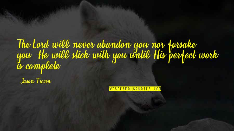 He Is Not Perfect Quotes By Jason Frenn: The Lord will never abandon you nor forsake