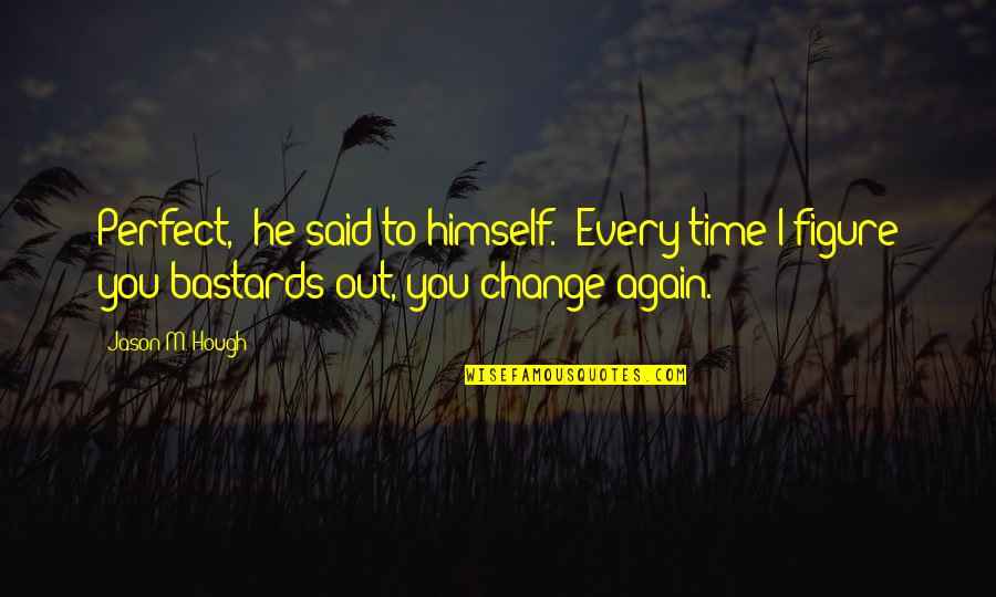 """He Is Not Perfect Quotes By Jason M. Hough: Perfect,"""" he said to himself. """"Every time I"""