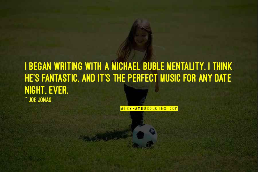He Is Not Perfect Quotes By Joe Jonas: I began writing with a Michael Buble mentality.