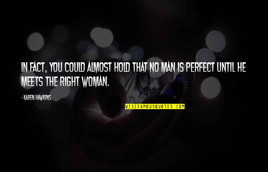 He Is Not Perfect Quotes By Karen Hawkins: In fact, you could almost hold that no