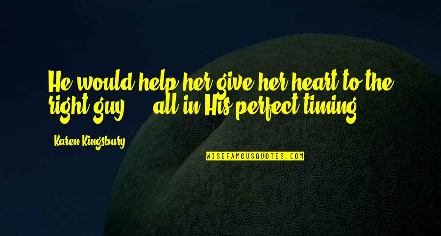 He Is Not Perfect Quotes By Karen Kingsbury: He would help her give her heart to
