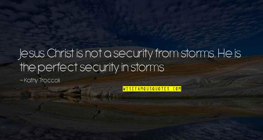 He Is Not Perfect Quotes By Kathy Troccoli: Jesus Christ is not a security from storms.