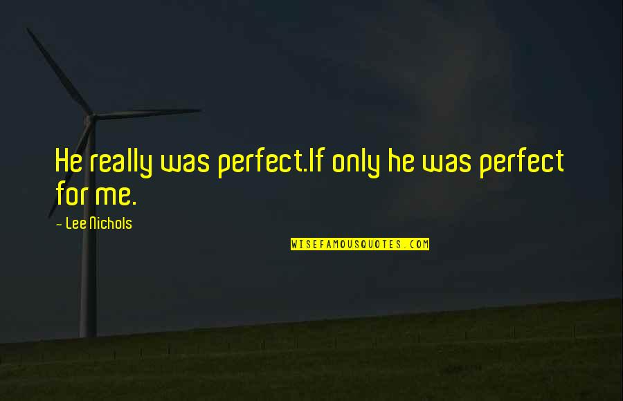 He Is Not Perfect Quotes By Lee Nichols: He really was perfect.If only he was perfect