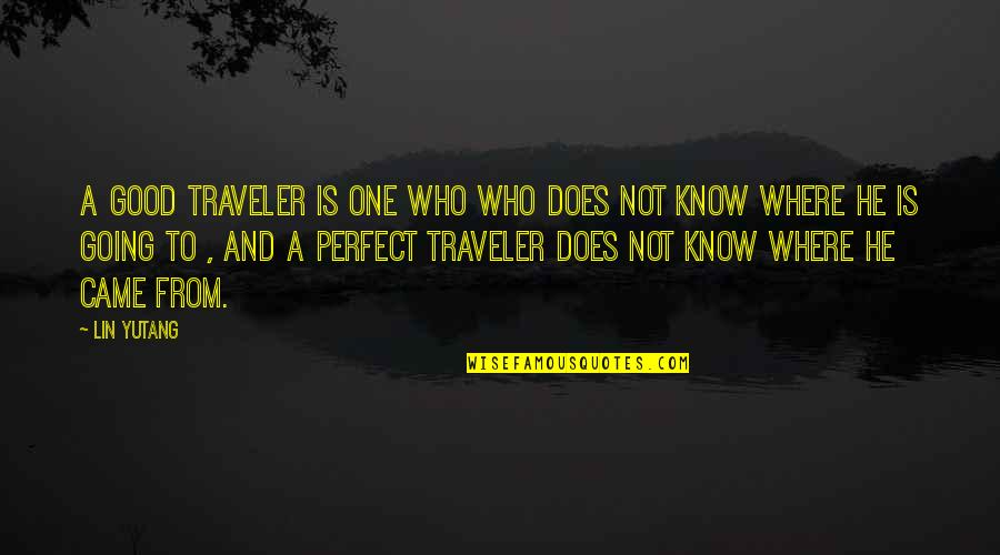 He Is Not Perfect Quotes By Lin Yutang: A good traveler is one who who does