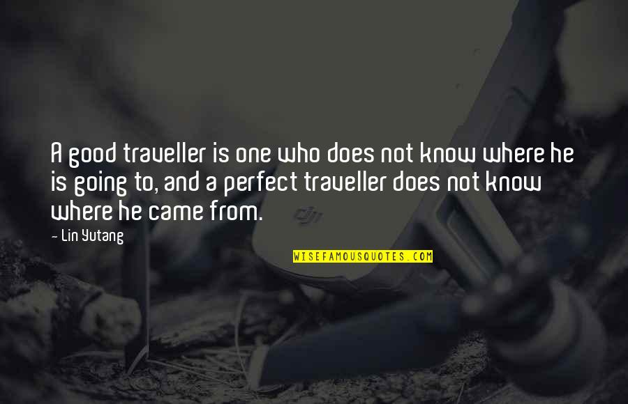 He Is Not Perfect Quotes By Lin Yutang: A good traveller is one who does not