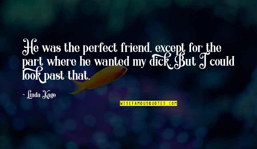 He Is Not Perfect Quotes By Linda Kage: He was the perfect friend, except for the