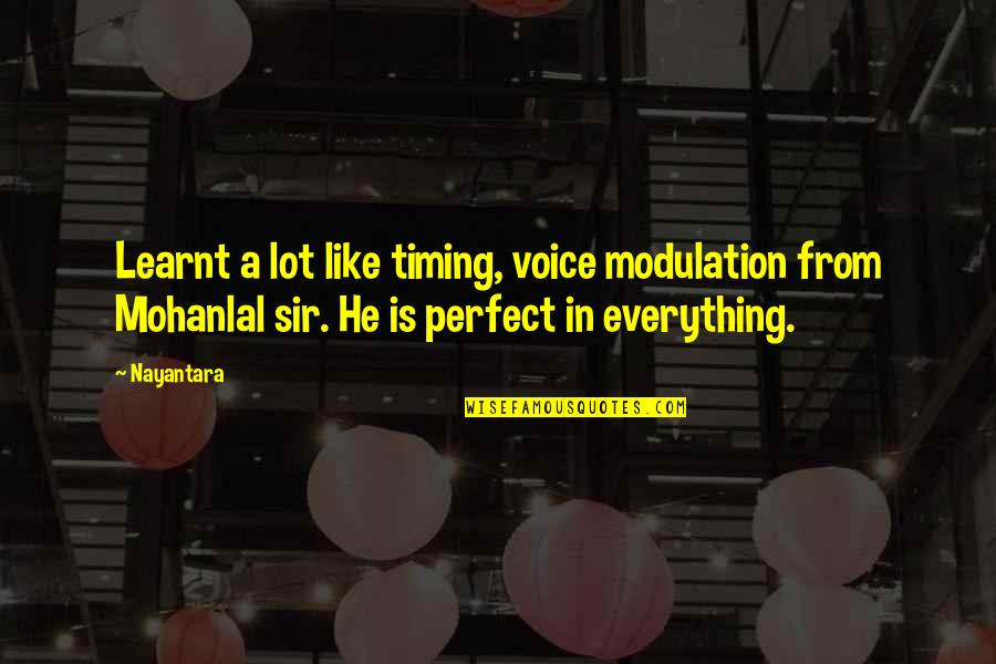 He Is Not Perfect Quotes By Nayantara: Learnt a lot like timing, voice modulation from