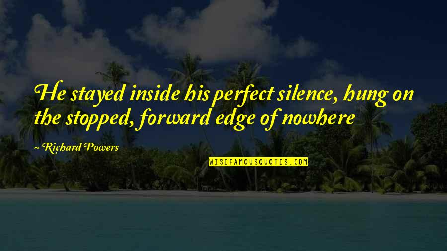 He Is Not Perfect Quotes By Richard Powers: He stayed inside his perfect silence, hung on