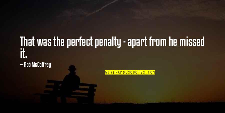 He Is Not Perfect Quotes By Rob McCaffrey: That was the perfect penalty - apart from