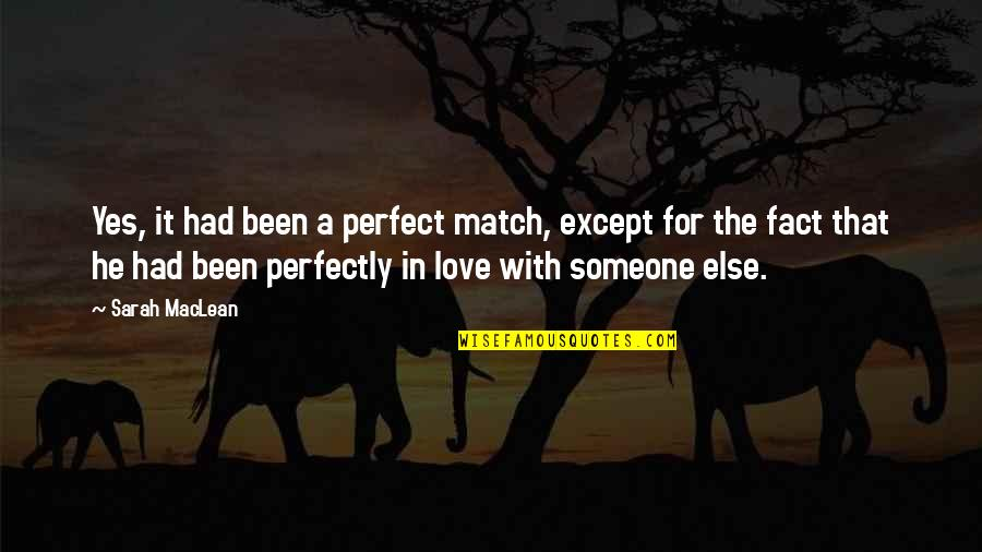 He Is Not Perfect Quotes By Sarah MacLean: Yes, it had been a perfect match, except