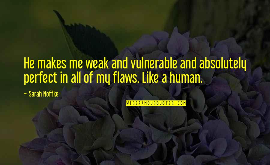He Is Not Perfect Quotes By Sarah Noffke: He makes me weak and vulnerable and absolutely