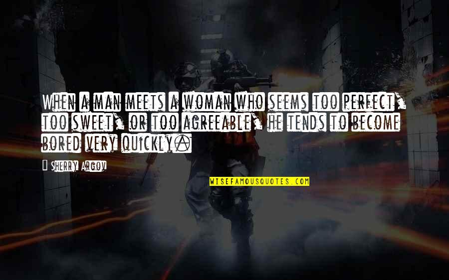 He Is Not Perfect Quotes By Sherry Argov: When a man meets a woman who seems