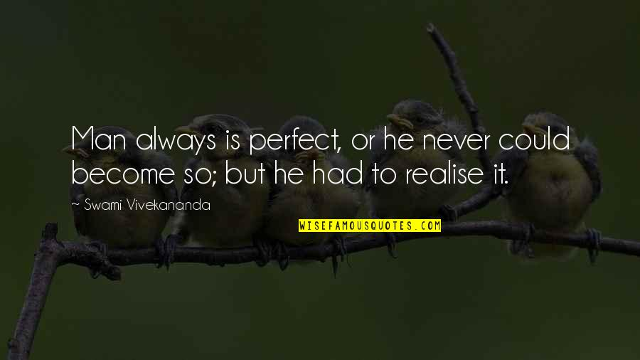 He Is Not Perfect Quotes By Swami Vivekananda: Man always is perfect, or he never could