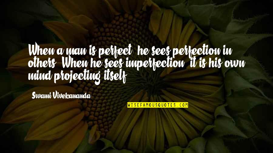 He Is Not Perfect Quotes By Swami Vivekananda: When a man is perfect, he sees perfection