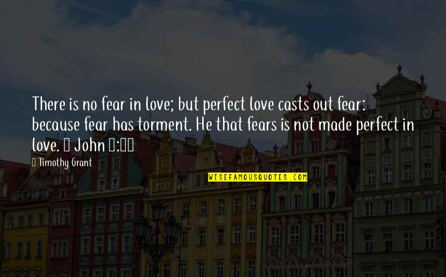 He Is Not Perfect Quotes By Timothy Grant: There is no fear in love; but perfect