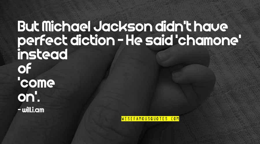 He Is Not Perfect Quotes By Will.i.am: But Michael Jackson didn't have perfect diction -