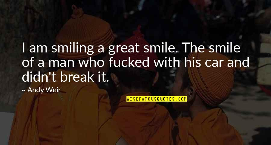 He Just Dont Care Quotes By Andy Weir: I am smiling a great smile. The smile