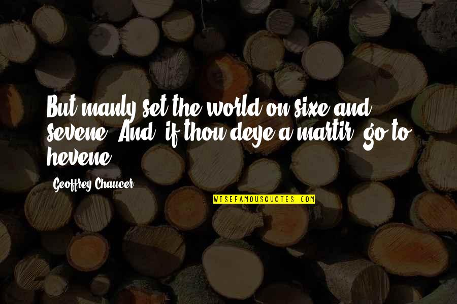 He Just Dont Care Quotes By Geoffrey Chaucer: But manly set the world on sixe and
