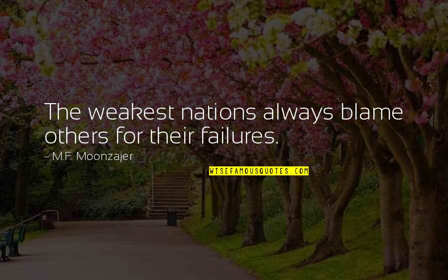 He Just Dont Care Quotes By M.F. Moonzajer: The weakest nations always blame others for their