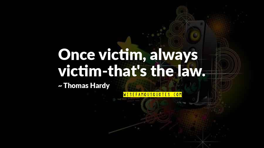 He Just Dont Care Quotes By Thomas Hardy: Once victim, always victim-that's the law.
