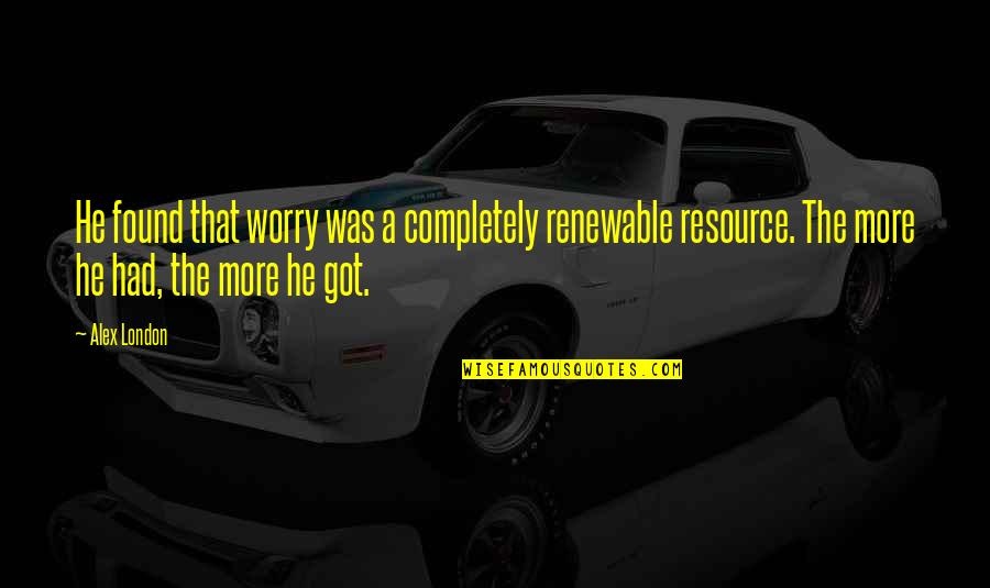 He Just Not Into You Quotes By Alex London: He found that worry was a completely renewable
