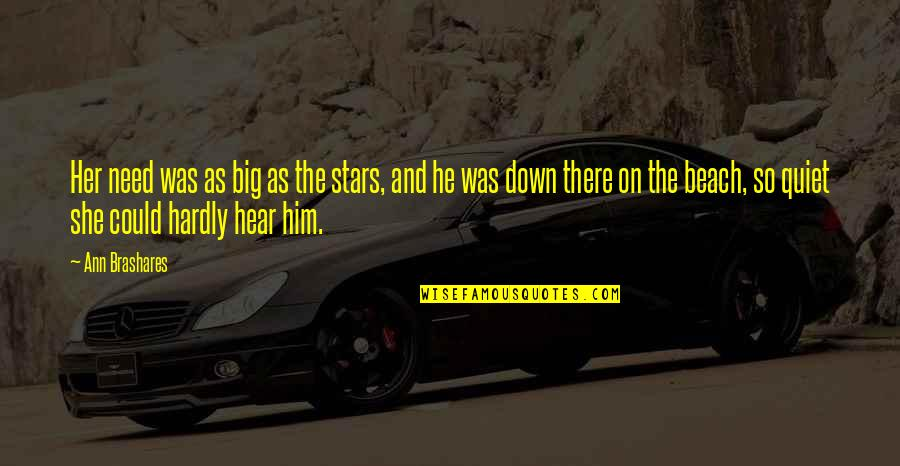 He Just Not Into You Quotes By Ann Brashares: Her need was as big as the stars,