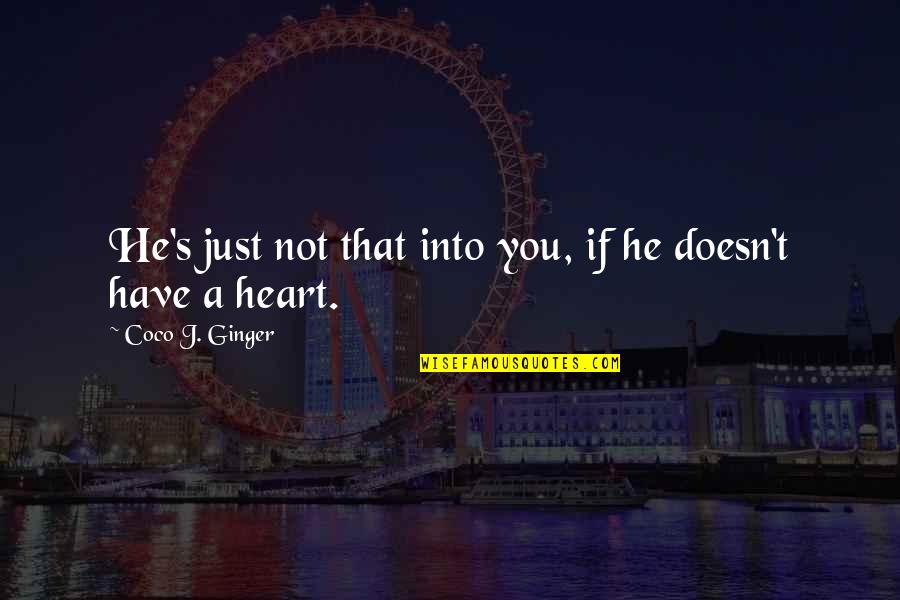 He Just Not Into You Quotes By Coco J. Ginger: He's just not that into you, if he
