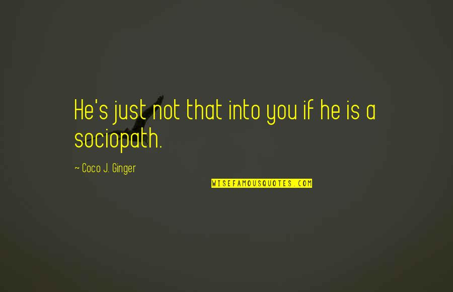 He Just Not Into You Quotes By Coco J. Ginger: He's just not that into you if he