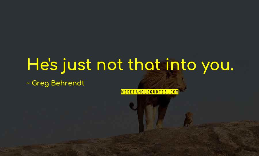 He Just Not Into You Quotes By Greg Behrendt: He's just not that into you.