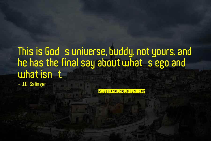 He Just Not Into You Quotes By J.D. Salinger: This is God's universe, buddy, not yours, and