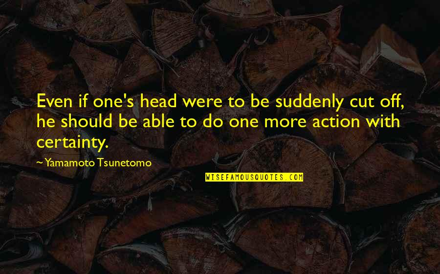 He Just Not Into You Quotes By Yamamoto Tsunetomo: Even if one's head were to be suddenly