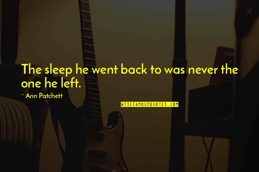 He Left Quotes By Ann Patchett: The sleep he went back to was never