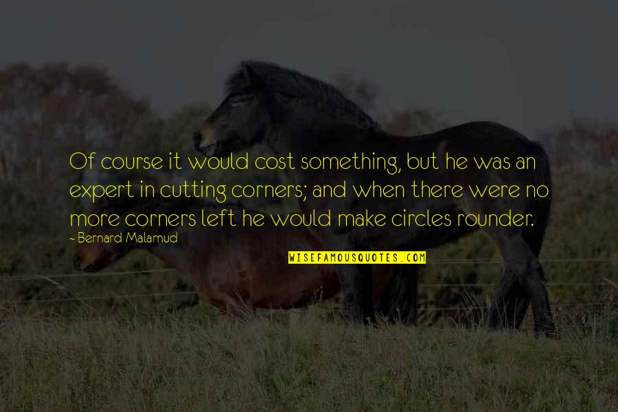 He Left Quotes By Bernard Malamud: Of course it would cost something, but he