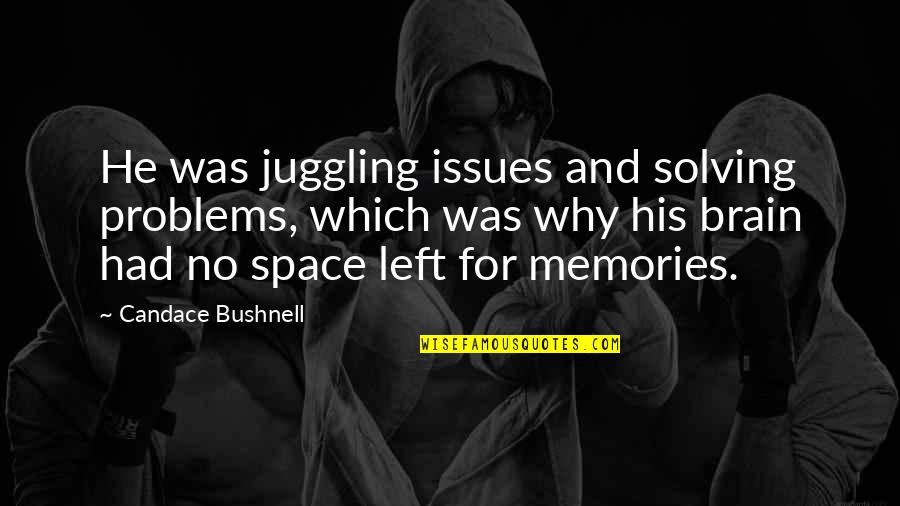 He Left Quotes By Candace Bushnell: He was juggling issues and solving problems, which
