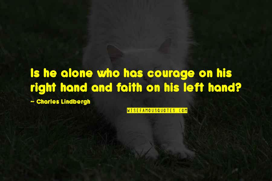 He Left Quotes By Charles Lindbergh: Is he alone who has courage on his