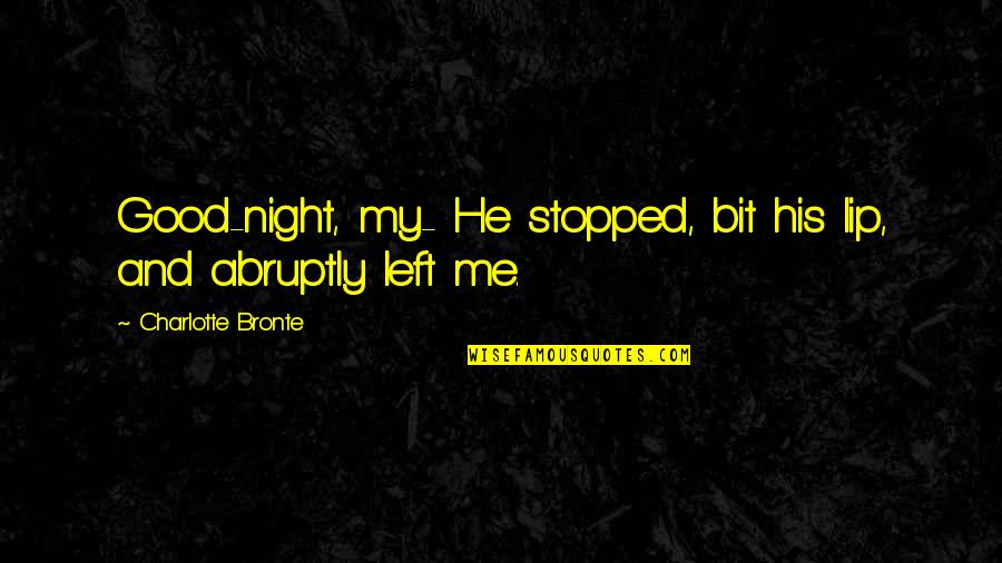He Left Quotes By Charlotte Bronte: Good-night, my- He stopped, bit his lip, and
