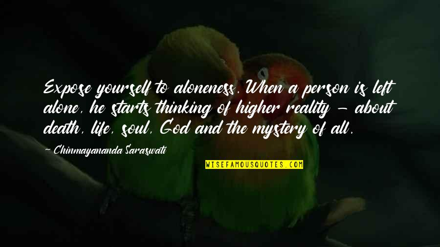 He Left Quotes By Chinmayananda Saraswati: Expose yourself to aloneness. When a person is