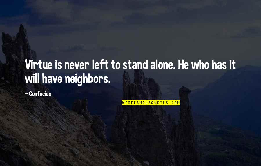 He Left Quotes By Confucius: Virtue is never left to stand alone. He