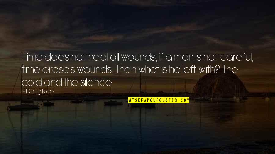 He Left Quotes By Doug Rice: Time does not heal all wounds; if a