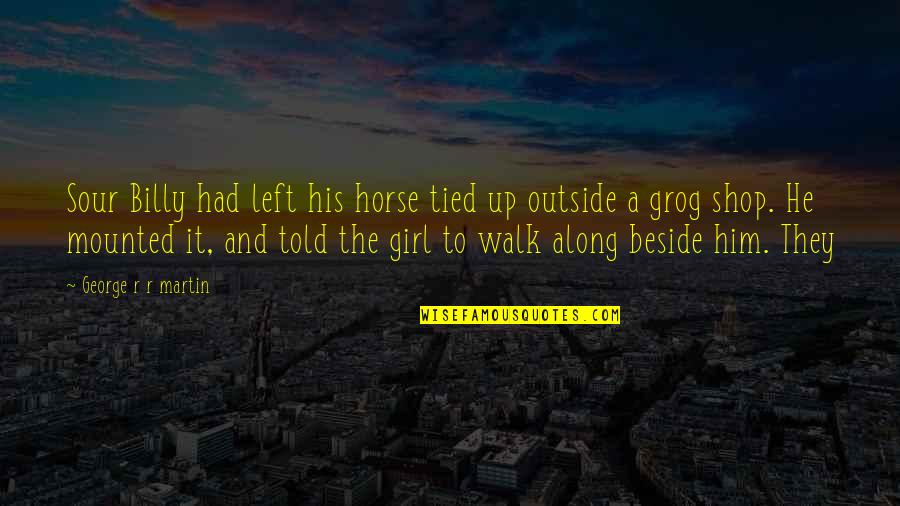 He Left Quotes By George R R Martin: Sour Billy had left his horse tied up