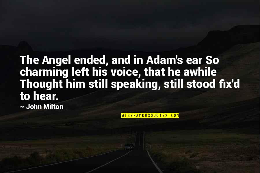 He Left Quotes By John Milton: The Angel ended, and in Adam's ear So