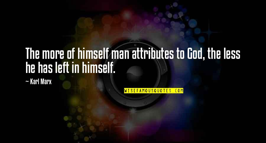 He Left Quotes By Karl Marx: The more of himself man attributes to God,