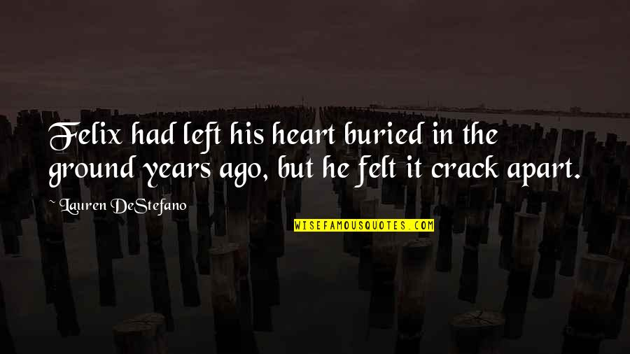 He Left Quotes By Lauren DeStefano: Felix had left his heart buried in the