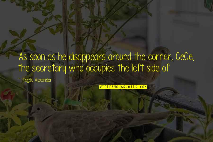 He Left Quotes By Magda Alexander: As soon as he disappears around the corner,