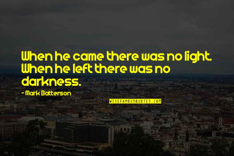 He Left Quotes By Mark Batterson: When he came there was no light. When